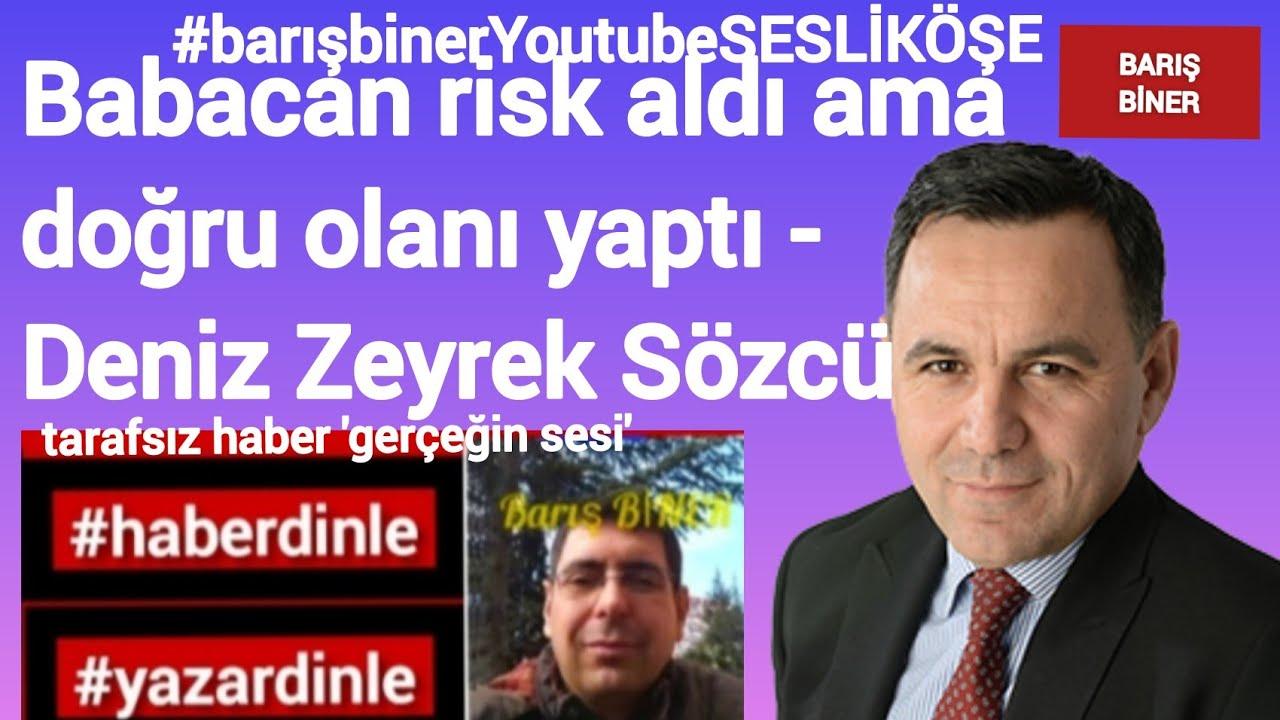 Babacan risk aldı ama doğru olanı yaptı - Deniz Zeyrek Sözcü / Barış Biner  Tarafsız Haber #Sesliköşe - YouTube