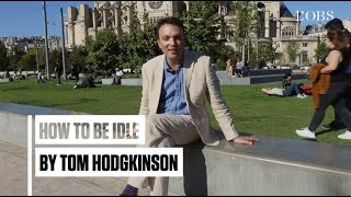 How to be more idle with Tom Hodgkinson