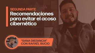 "Acoso cibernético | ""Sana Distancia"" con Rafaél Bucio, segunda parte"