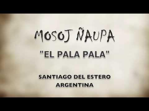 MOSOJ ÑAUPA EL PALA PALA