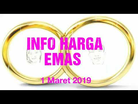 Info Harga Emas Hari Ini 1 Maret 2019 Youtube