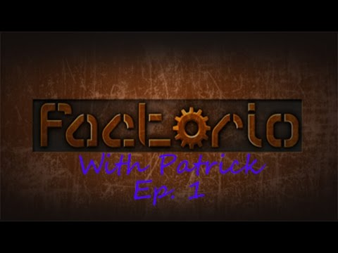 It's Time To Buid!! Factorio With Patrick Ep. 1