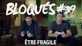 Bloqués #39 - Être fragile
