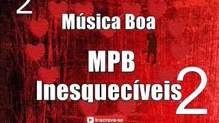 Baixar MPB SUCESSOS  INESQUECÍVEIS 2 - MÚSICA BOA