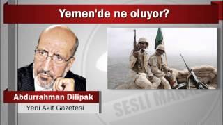 Abdurrahman Dilipak : Yemen'de ne oluyor?