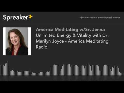 Unlimited Energy & Vitality with Dr. Marilyn Joyce - America Meditating Radio