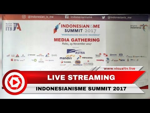 "Live Streaming  Konferensi Pers Indonesianisme Summit 2017 ""Memenangkan Industri Indonesia"""