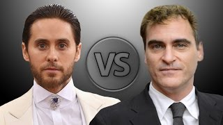 Jared Leto vs Joaquin Phoenix