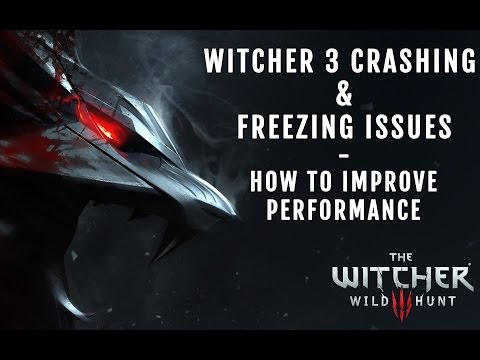 Witcher 3 crashing and freezing improvements - how to increase game