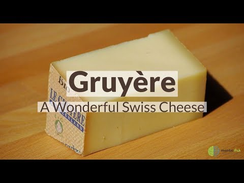 Gruyère - A Wonderful Swiss Cheese