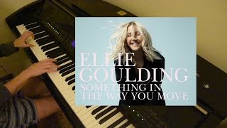 Ellie Goulding- Something in the way you move || Piano Cover