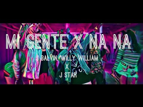 MI GENTE - NA NA Mashup J Star- JBalvin- Willy William