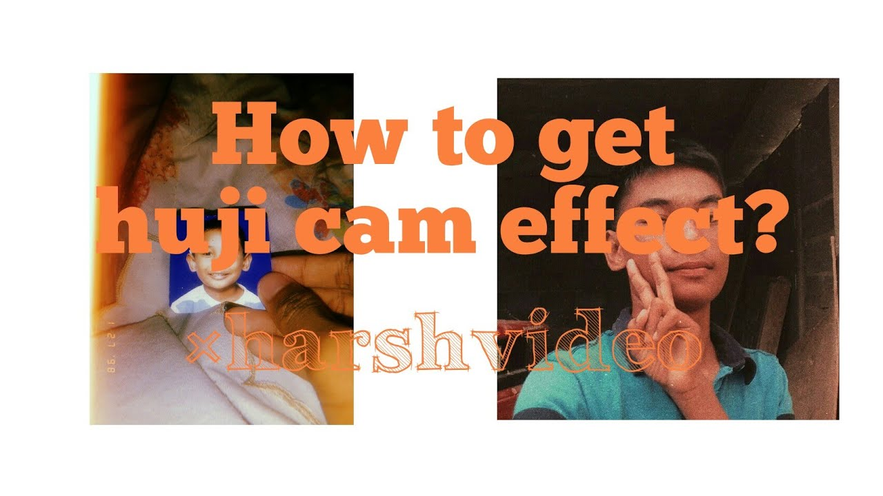 How To Get Huji Cam Effect and Filter