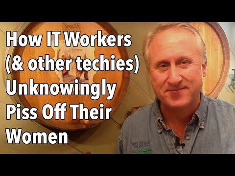 How IT Workers (and other techies) Unknowingly Piss Off Their Women