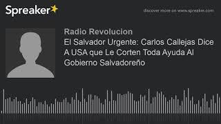 El Salvador Urgente: Carlos Callejas Dice A USA que Le Corten Toda Ayuda Al Gobierno Salvadoreño