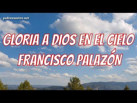 Gloria a Dios en el cielo y en la tierra paz a los hombres que ama el Señor - Francisco Palazón