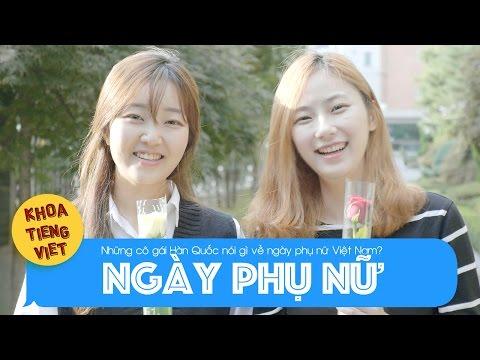 Những cô gái Hàn Quốc nói gì về ngày phụ nữ Việt Nam   Khoa Tieng Viet