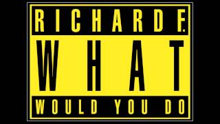 Richard F. - What Would We Do