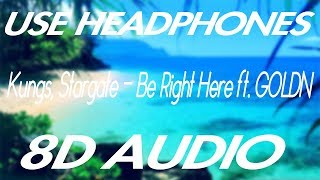 Kungs, Stargate - Be Right Here ft. GOLDN (8D AUDIO)