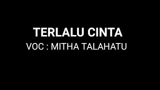 TERLALU CINTA ~ MITHA TALAHATU KARAOKE KUALITAS HD