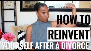 Reinvent a divorce How yourself after to