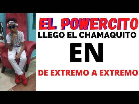 El Powercito - El Chamaquito - Extremo a Extremo