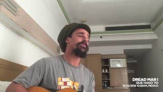 DREAD MAR I - QUE HAGO YO [ Acústico 19/02/2016 - México ]