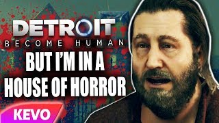 Detroit: Become Human but I'm in a house of horror