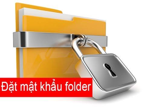 Cách đặt pass folder giúp bảo mật cho thư mục hiệu quả