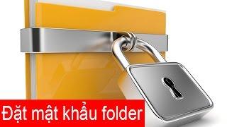 Hướng dẫn cách đặt pass folder, cách cài đặt mật khẩu cho thư mục g...