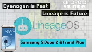 Lineage OS 14.1| Samsung S Duos 2 and Trend Plus