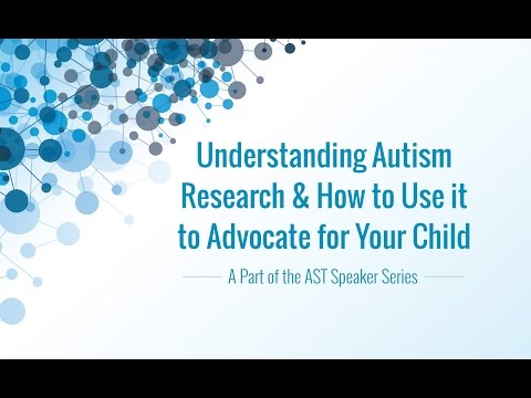 AST Speaker Series - Understanding Autism Research & How to Use it to Advocate for Your Child