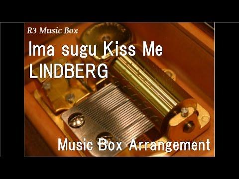 Ima sugu Kiss Me/LINDBERG [Music Box]