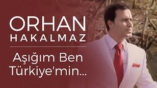 Orhan Hakalmaz - Aşığım Ben Türkiye'min...