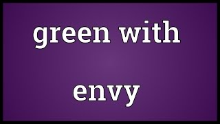 Green with envy Meaning