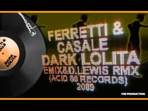 FERRETTI & CASALE - DARK LOLITA (EMIX & D LEWIS REMIX)