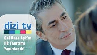 atv'nin yeni dizisi Gel Dese Aşk'ın tanıtımı yayınlandı! - Dizi Tv 669. Bölüm