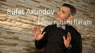 Rufet Axundov - Etme ruhimi haram