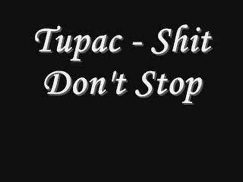 Tupac - Shit Don't Stop *Lyrics