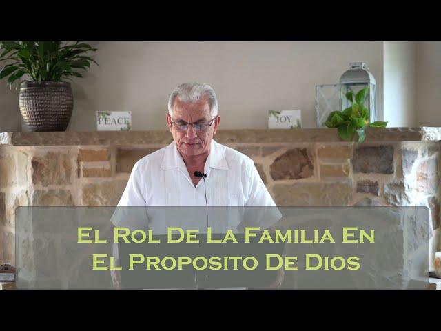 El Rol De La Familia En El Proposito De Dios    Pastor Julio Rivas