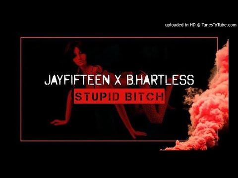 B.HARTLESS x JAYFIFTEEN - STUPID BXTCH | AUDIO