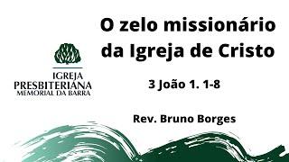 O zelo missionário da Igreja de Cristo - 3Jo 1.1-8 | Rev. Bruno Borges