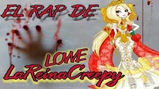 EL RAP DE LOWE LA REINA CREEPY