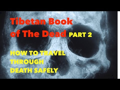 Tibetan Book of the Dead - PART 2 - HOW TO TRAVEL THE LAND OF DEATH and Avoid Being Trapped in FEAR