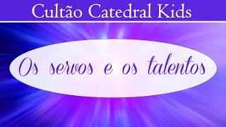 Os servos e os talentos - Cultão Catedral Kids - 05-08-2020