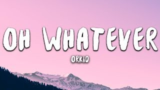 ORKID - Oh Whatever [Exclusive Premiere]
