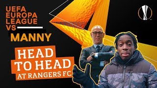 UEFA Europa League VS Manny: Head to Head at Rangers FC