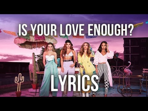 Little Mix - Is Your Love Enough? (Lyrics + Pictures)