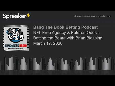nfl-free-agency-&-futures-odds---betting-the-board-with-brian-blessing-march-17,-2020