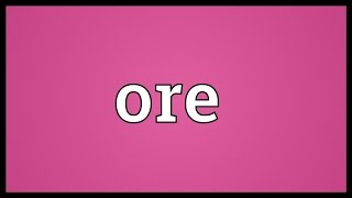 Ore Meaning